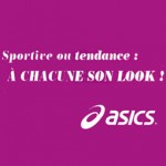 ASICS : Sportive ou tendance à chacune son look